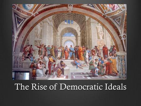 The Rise of Democratic Ideals