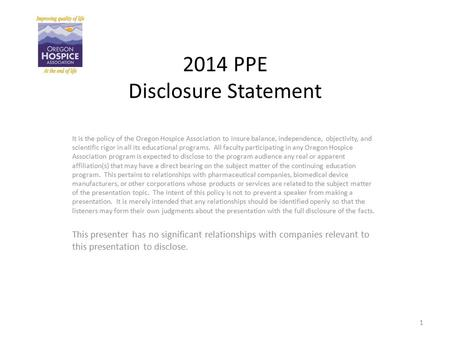 2014 PPE Disclosure Statement It is the policy of the Oregon Hospice Association to insure balance, independence, objectivity, and scientific rigor in.