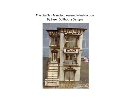 The Lisa San Francisco Assembly Instruction By Laser Dollhouse Designs.