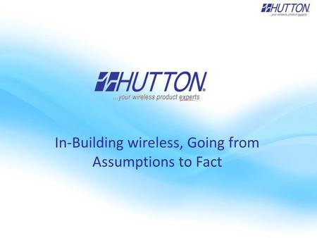 In-Building wireless, Going from Assumptions to Fact.