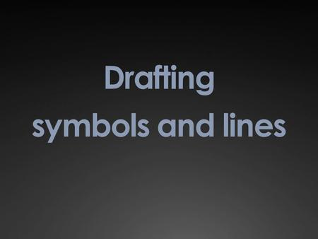 Drafting symbols and lines