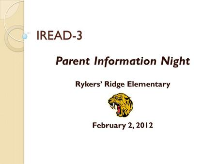 IREAD-3 Parent Information Night Rykers' Ridge Elementary February 2, 2012.