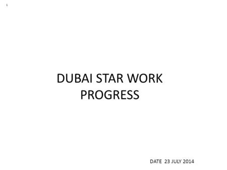 DUBAI STAR WORK PROGRESS DATE 23 JULY 2014 1. Material At Site.