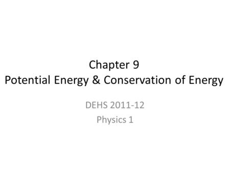 Chapter 9 Potential Energy & Conservation of Energy