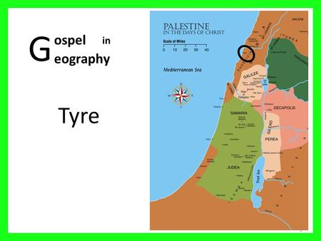 G Tyre 1 ospel eography in. Palestine in the days of Christ 2 01 Mediterranean Sea 02 Sea of Galilee 03 Nazareth 04 Mt Carmel 05 Judea 06 Sychar 07 Idumea.