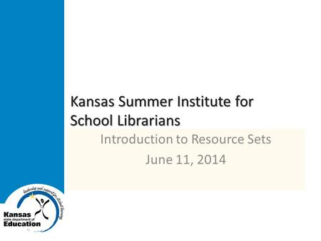 Kansas Summer Institute for School Librarians Introduction to Resource Sets June 11, 2014.