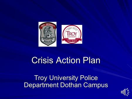 Crisis Action Plan Troy University Police Department Dothan Campus.