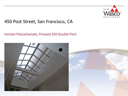 450 Post Street, San Francisco, CA Horizon Polycarbonate, Pinnacle 350 Double Pitch.