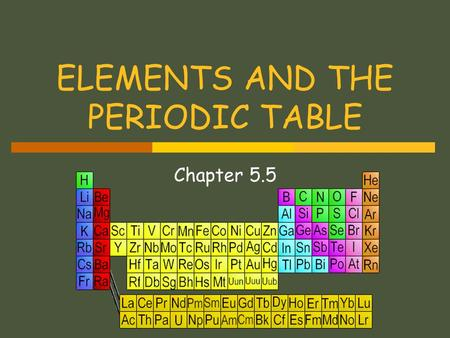ELEMENTS AND THE PERIODIC TABLE Chapter 5.5. PERIODIC TABLE  A structured arrangement of elements that helps us to explain and predict physical and.