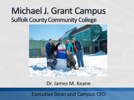 Dr. James M. Keane Executive Dean and Campus CEO.