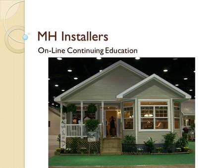 MH Installers On-Line Continuing Education. Contents of this Course Installation Standard applicable to Pre- April 1, 2007 homes Requirements for steps.