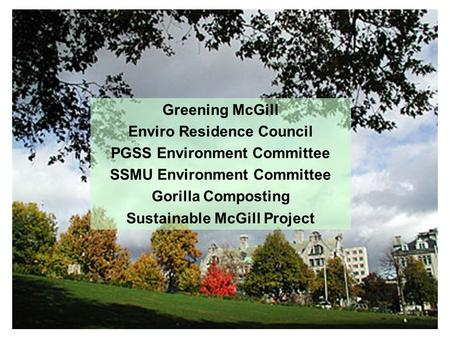 Greening McGill Enviro Residence Council PGSS Environment Committee SSMU Environment Committee Gorilla Composting Sustainable McGill Project.