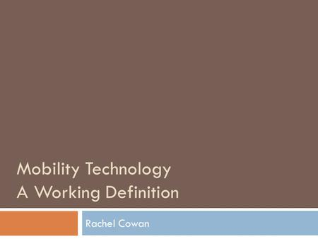 Mobility Technology A Working Definition Rachel Cowan.