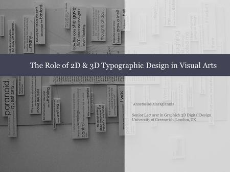 Anastasios Maragiannis Senior Lecturer in Graphic& 3D Digital Design University of Greenwich, London, UK The Role of 2D & 3D Typographic Design in Visual.