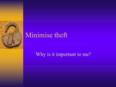 Minimise theft Why is it important to me?. The hidden costs of shop stealing  Higher costs of items so consumers pay more  Added burden on police and.