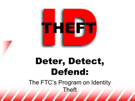Deter, Detect, Defend: The FTC's Program on Identity Theft.
