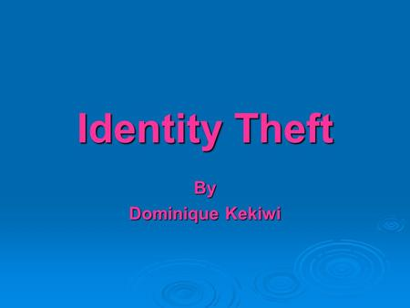 Identity Theft By Dominique Kekiwi Definition  A criminal uses another person's information to take on that person's identity for criminal activity.
