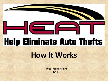 How It Works Presented by HEAT 11/11. What is HEAT? –HEAT (Help Eliminate Auto Thefts) is Michigan's auto theft prevention and reward program which coordinates.