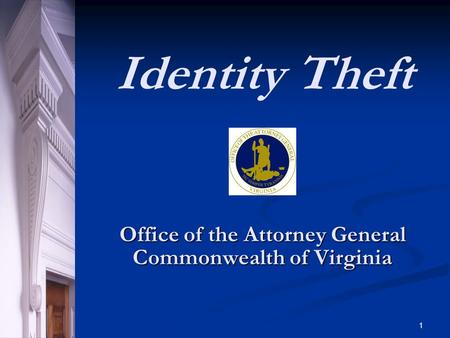 1 Office of the Attorney General Commonwealth of Virginia Identity Theft.