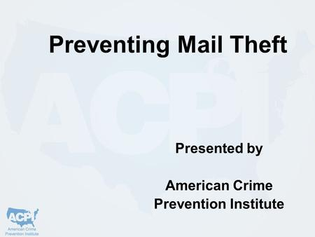 Preventing Mail Theft Presented by American Crime Prevention Institute.