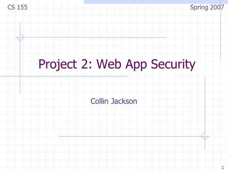 1 Project 2: Web App Security Collin Jackson CS 155 Spring 2007.