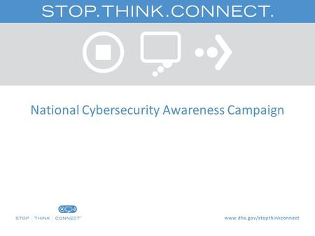 National Cybersecurity Awareness Campaign. Campaign Background  In May 2009, President Obama issued the Cyberspace Policy Review, which recommends the.