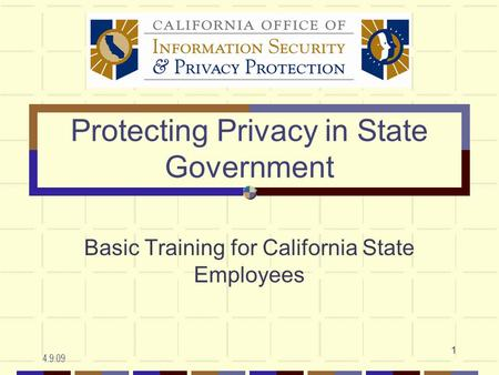 4.9.09 1 Protecting Privacy in State Government Basic Training for California State Employees.