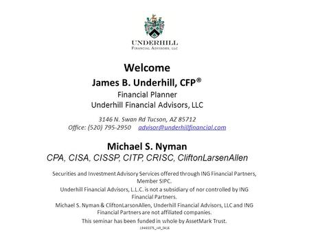 Welcome James B. Underhill, CFP ® Financial Planner Underhill Financial Advisors, LLC 3146 N. Swan Rd Tucson, AZ 85712 Office: (520) 795-2950