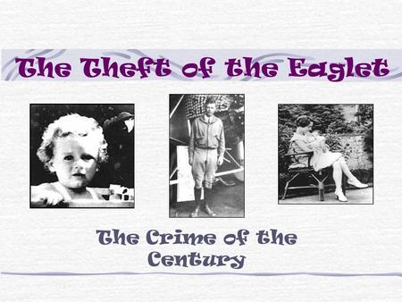 The Theft of the Eaglet The Crime of the Century.