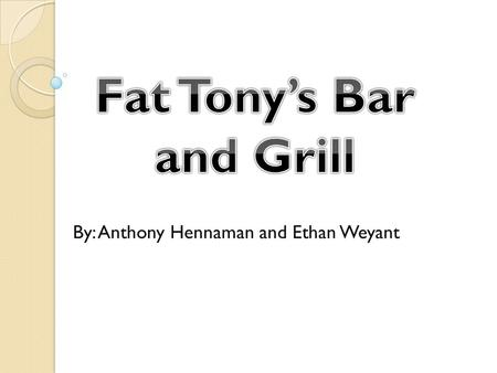 By: Anthony Hennaman and Ethan Weyant. Mission Statement Our business is a restaurant business. We aim to provide food for family and group oriented customers.