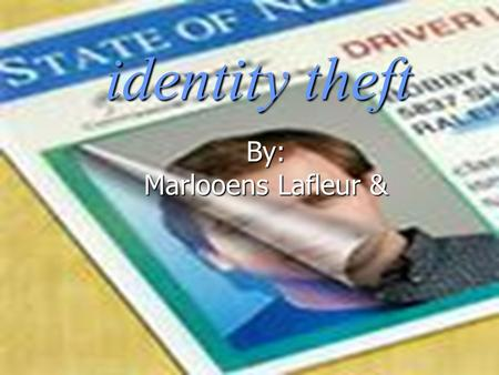 Identity theft By: Marlooens Lafleur &. Identity theft is an illegal activity. Identity theft is an illegal activity. that occurs when someone uses another.