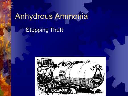 Anhydrous Ammonia Stopping Theft.  If what they were up to wasn't so dangerous, as well as illegal, the antics of the miscreants skulking around farms.