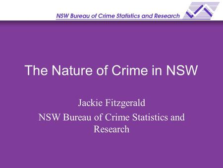 The Nature of Crime in NSW Jackie Fitzgerald NSW Bureau of Crime Statistics and Research.