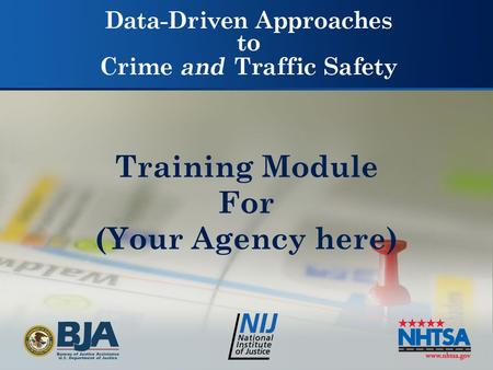 Training Module For (Your Agency here). Data-Driven Approaches to Crime and Traffic Safety DDACTS DDACTS is an operational model that uses the integration.