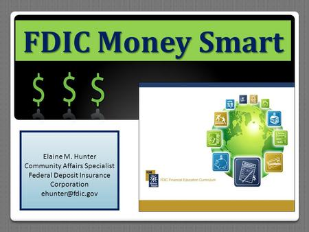 FDIC Money Smart Elaine M. Hunter Community Affairs Specialist Federal Deposit Insurance Corporation