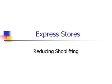 Express Stores Reducing Shoplifting. The Problem What can Express #892 do to reduce shoplifting?