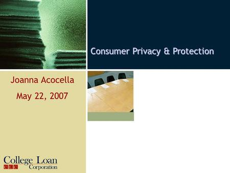 Consumer Privacy & Protection Joanna Acocella May 22, 2007.
