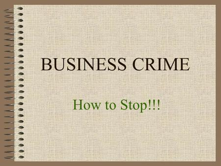 "BUSINESS CRIME How to Stop!!!. OBJECTIVE Be able to define ""Shrinkage"" Anything that leads to an unexplained loss of money to the business."