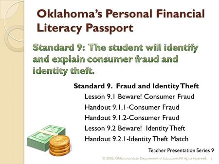 Oklahoma's Personal Financial Literacy Passport © 2008. Oklahoma State Department of Education. All rights reserved. 1 Teacher Presentation Series 9 Standard.