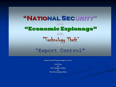 Export Control Training brought to you by: Scott Fong aka