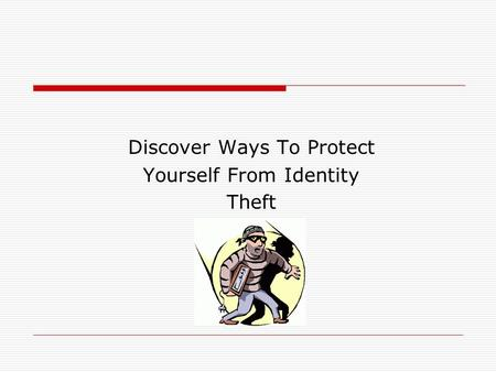 Discover Ways To Protect Yourself From Identity Theft.