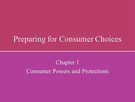 Preparing for Consumer Choices Chapter 1 Consumer Powers and Protections.