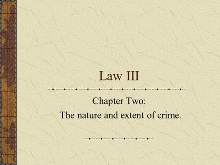 Law III Chapter Two: The nature and extent of crime.
