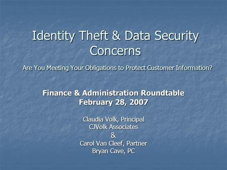Identity Theft & Data Security Concerns Are You Meeting Your Obligations to Protect Customer Information? Finance & Administration Roundtable February.