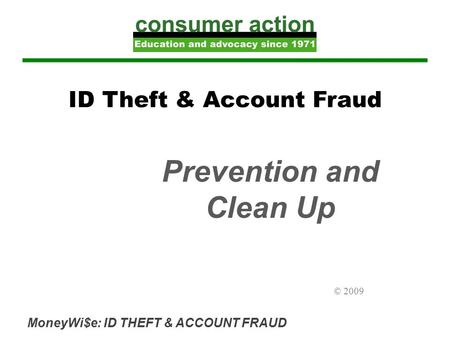 MoneyWi$e: ID THEFT & ACCOUNT FRAUD ID Theft & Account Fraud Prevention and Clean Up © 2009.
