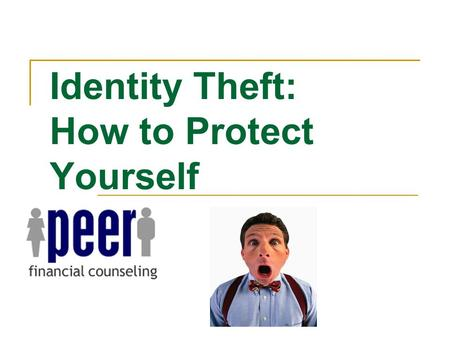 Identity Theft: How to Protect Yourself. Identity Theft Identity theft defined:  the crime of obtaining the personal or financial information of another.