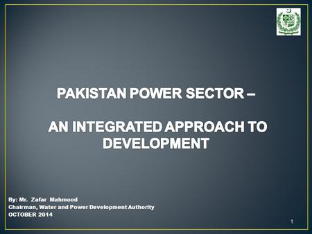 1 By: Mr. Zafar Mahmood Chairman, Water and Power Development Authority OCTOBER 2014.