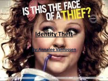 Identity Theft By:Annalee Vanfossen. What is Identity theft? Faking someone's identity who is not yours Trying to achieve something while using fake identification.