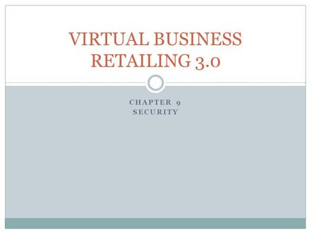 CHAPTER 9 SECURITY VIRTUAL BUSINESS RETAILING 3.0.