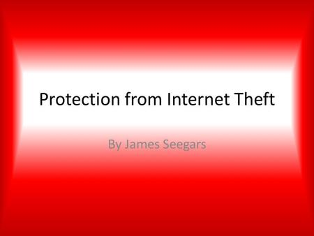 Protection from Internet Theft By James Seegars. What Is Hacking? Definition – A)To change or alter(Computer Program) – B) To gain access to (a computer.